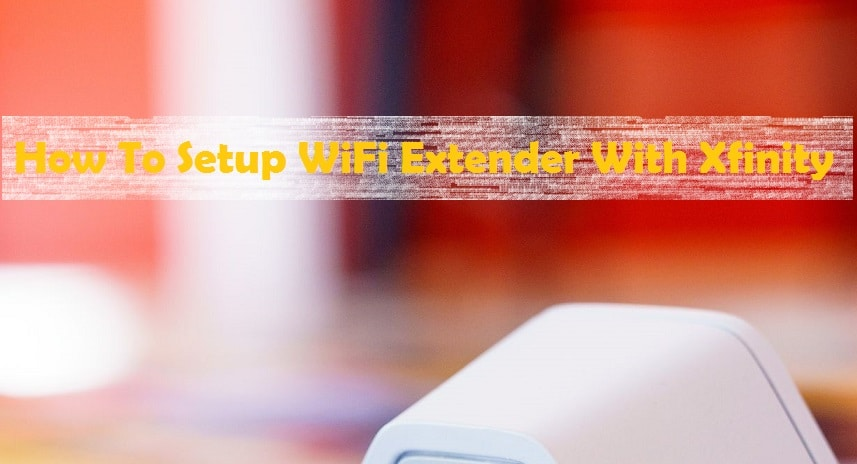 How To Setup WiFi Extender With Xfinity